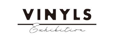 VINYLS Exhibition(ビニールズ・エキシビション)