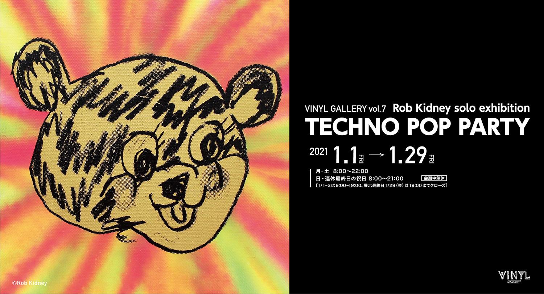 Rob Kidney solo exhibition 〈TECHNO POP PARTY〉